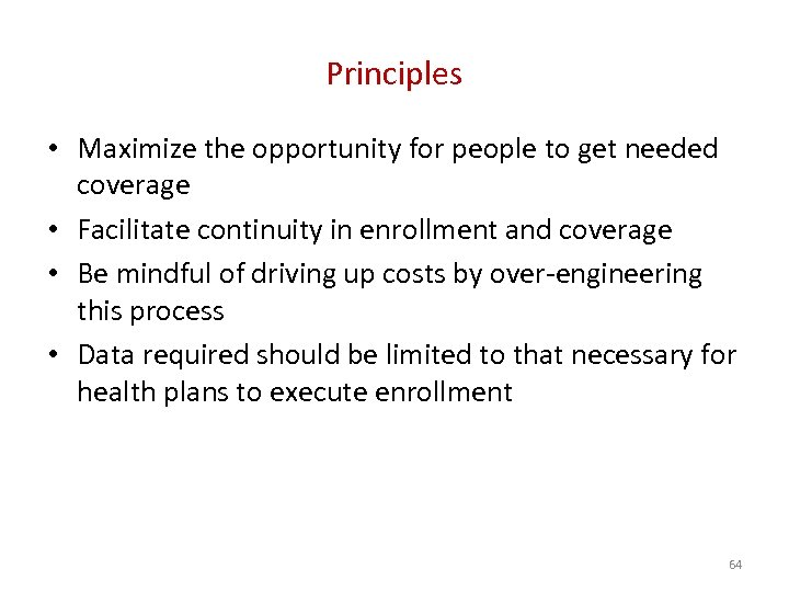 Principles • Maximize the opportunity for people to get needed coverage • Facilitate continuity