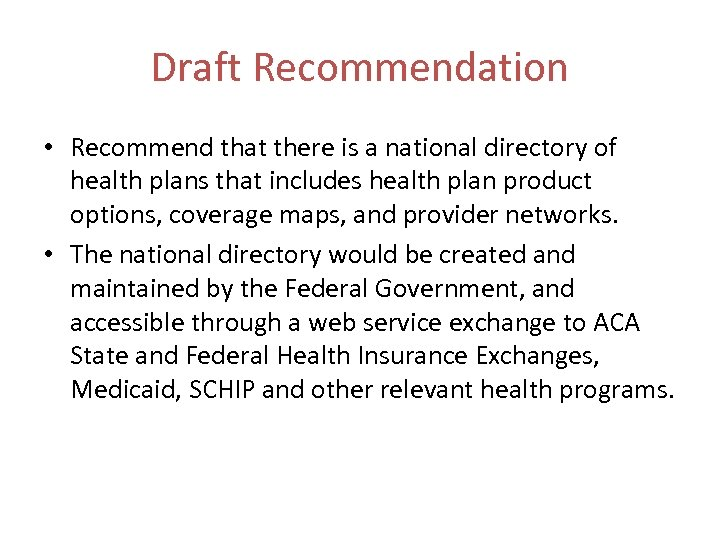 Draft Recommendation • Recommend that there is a national directory of health plans that
