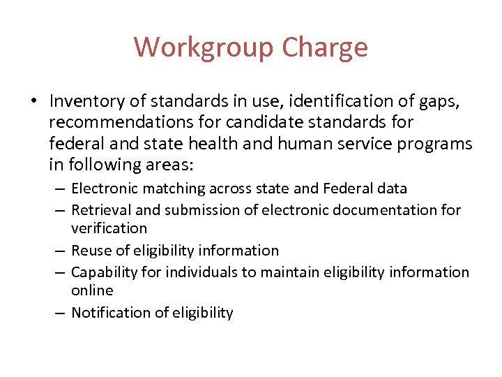 Workgroup Charge • Inventory of standards in use, identification of gaps, recommendations for candidate
