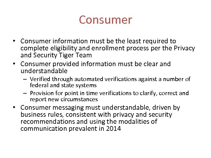 Consumer • Consumer information must be the least required to complete eligibility and enrollment