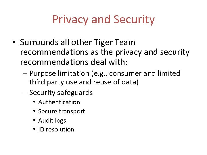 Privacy and Security • Surrounds all other Tiger Team recommendations as the privacy and