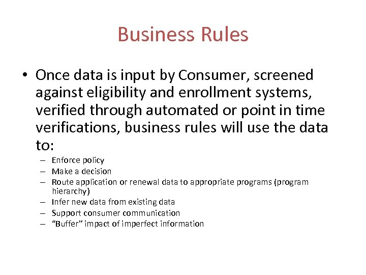 Business Rules • Once data is input by Consumer, screened against eligibility and enrollment