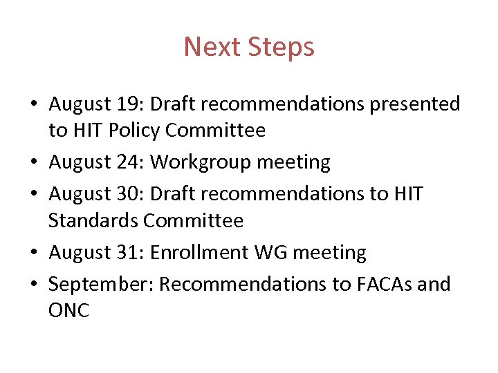 Next Steps • August 19: Draft recommendations presented to HIT Policy Committee • August
