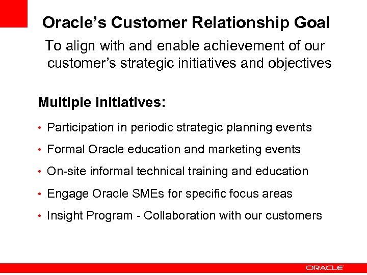 Oracle's Customer Relationship Goal To align with and enable achievement of our customer's strategic