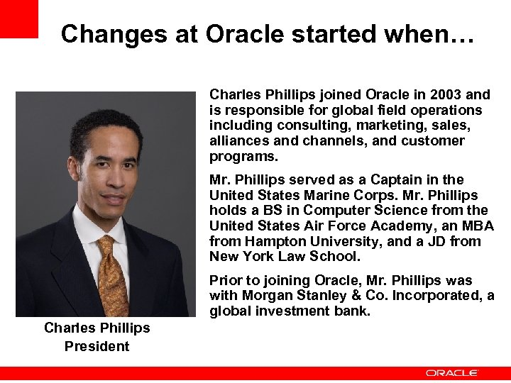 Changes at Oracle started when… Charles Phillips joined Oracle in 2003 and is responsible