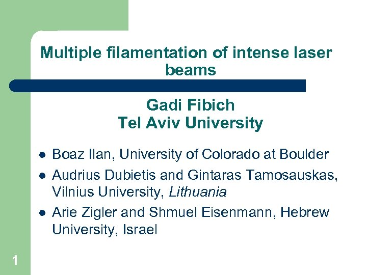Multiple filamentation of intense laser beams Gadi Fibich Tel Aviv University l l l