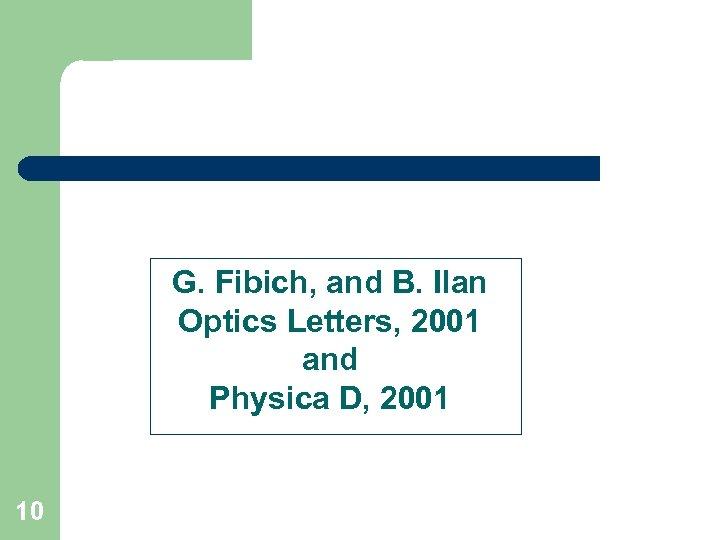 G. Fibich, and B. Ilan Optics Letters, 2001 and Physica D, 2001 10