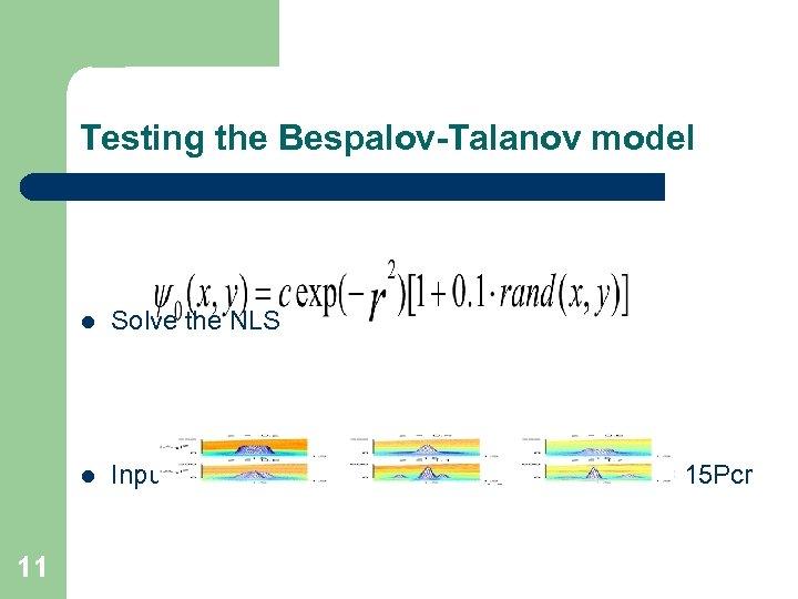 Testing the Bespalov-Talanov model l l 11 Solve the NLS Input beam is Gaussian