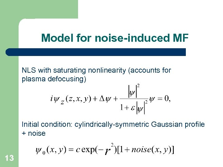 Model for noise-induced MF NLS with saturating nonlinearity (accounts for plasma defocusing) Initial condition: