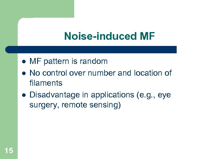 Noise-induced MF l l l 15 MF pattern is random No control over number
