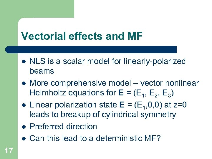Vectorial effects and MF l l l 17 NLS is a scalar model for