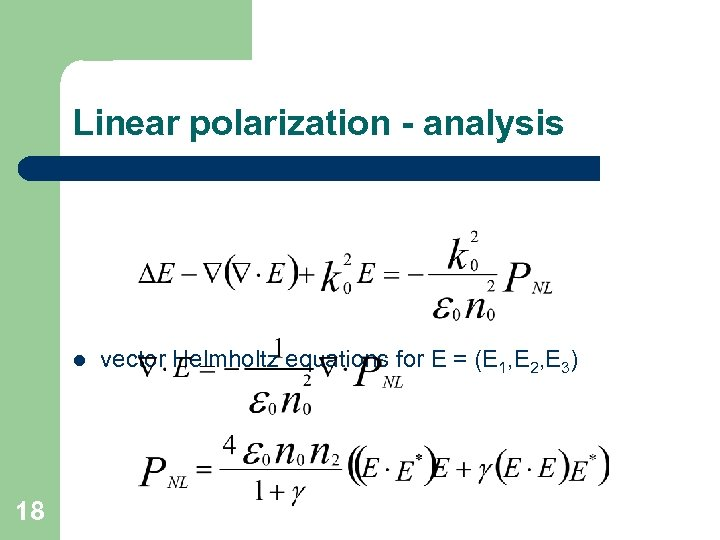 Linear polarization - analysis l 18 vector Helmholtz equations for E = (E 1,