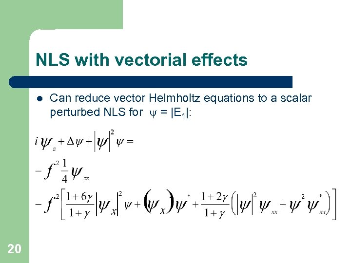 NLS with vectorial effects l 20 Can reduce vector Helmholtz equations to a scalar