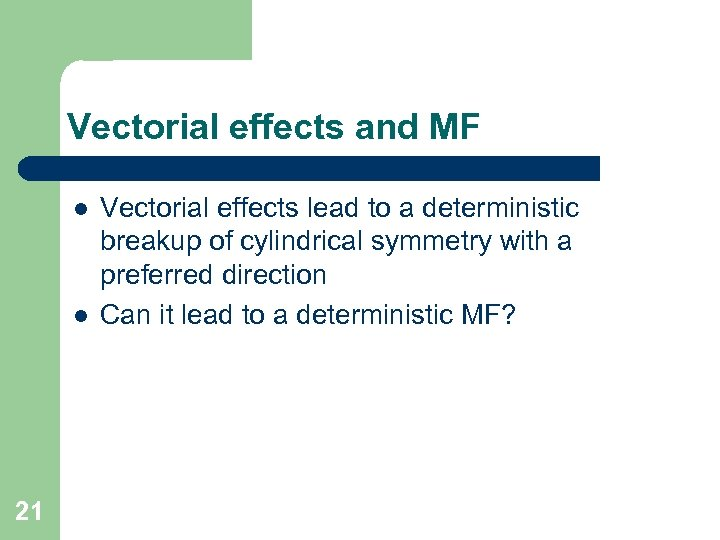 Vectorial effects and MF l l 21 Vectorial effects lead to a deterministic breakup