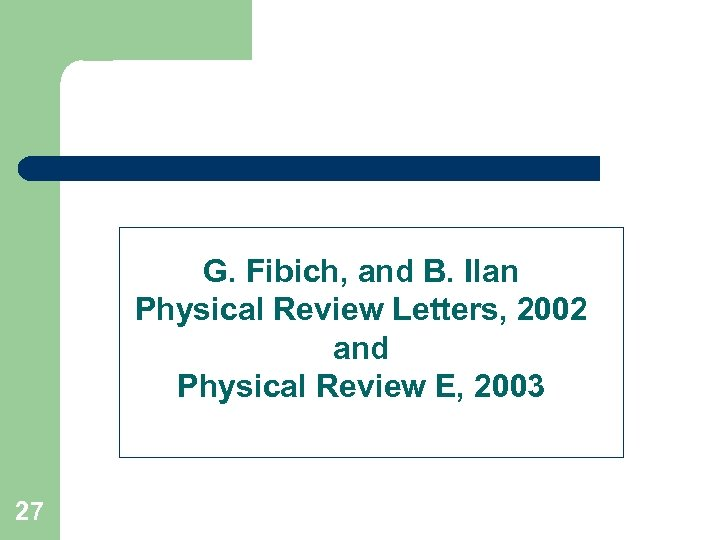 G. Fibich, and B. Ilan Physical Review Letters, 2002 and Physical Review E, 2003