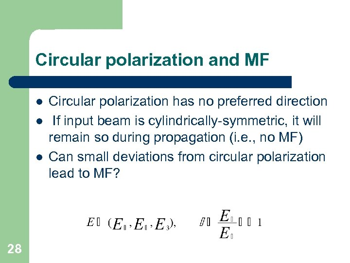 Circular polarization and MF l l l 28 Circular polarization has no preferred direction