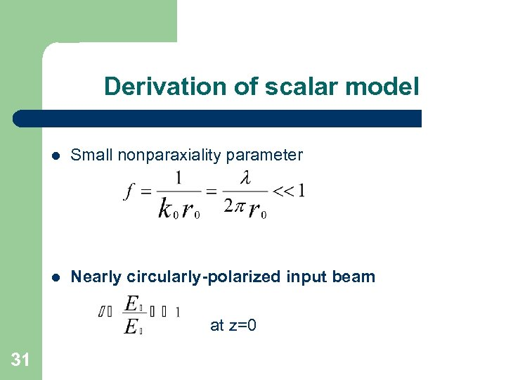 Derivation of scalar model l Small nonparaxiality parameter l Nearly circularly-polarized input beam at