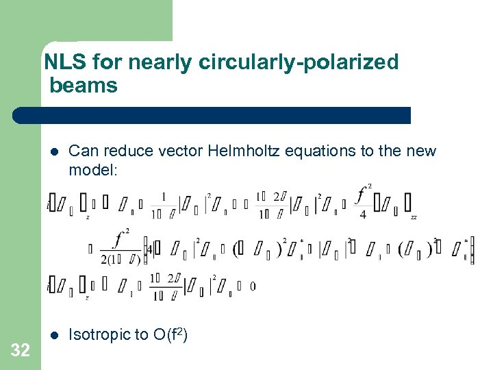 NLS for nearly circularly-polarized beams l 32 Can reduce vector Helmholtz equations to the