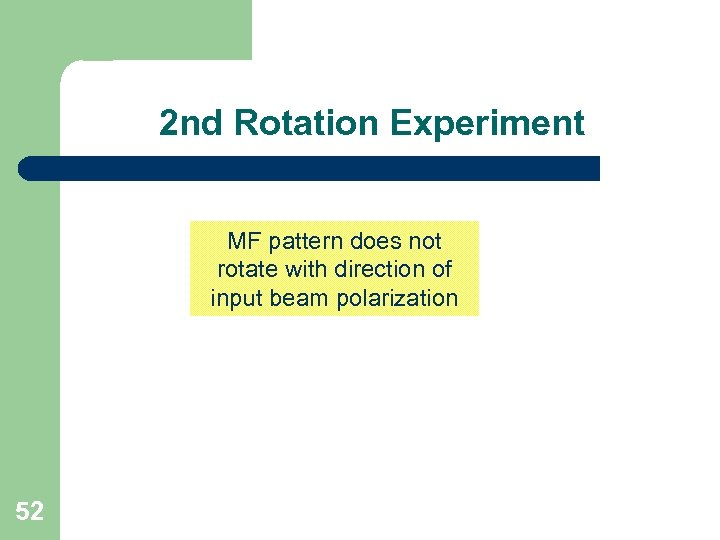 2 nd Rotation Experiment MF pattern does not rotate with direction of input beam