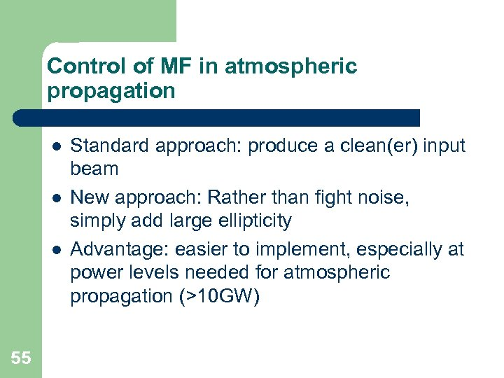 Control of MF in atmospheric propagation l l l 55 Standard approach: produce a