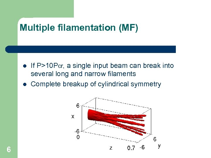 Multiple filamentation (MF) l l 6 If P>10 Pcr, a single input beam can