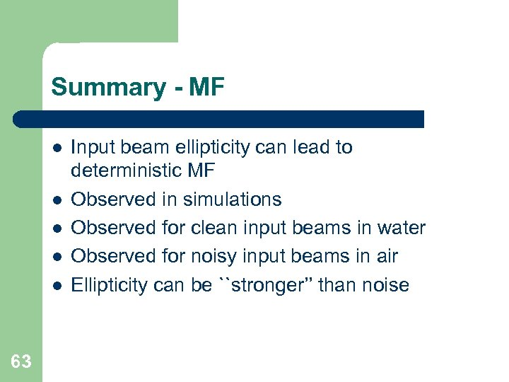 Summary - MF l l l 63 Input beam ellipticity can lead to deterministic