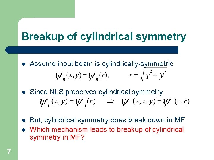 Breakup of cylindrical symmetry l Assume input beam is cylindrically-symmetric l Since NLS preserves