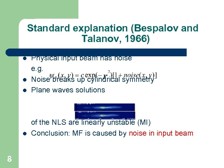 Standard explanation (Bespalov and Talanov, 1966) l Physical input beam has noise e. g.