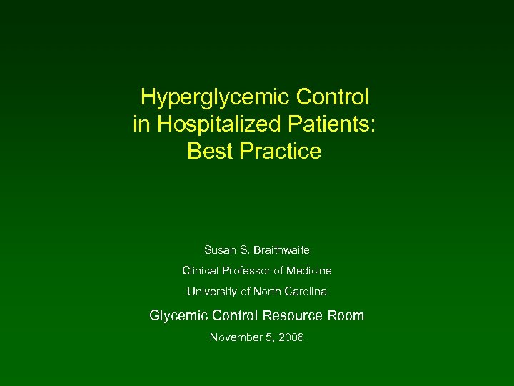 Hyperglycemic Control in Hospitalized Patients: Best Practice Susan S. Braithwaite Clinical Professor of Medicine