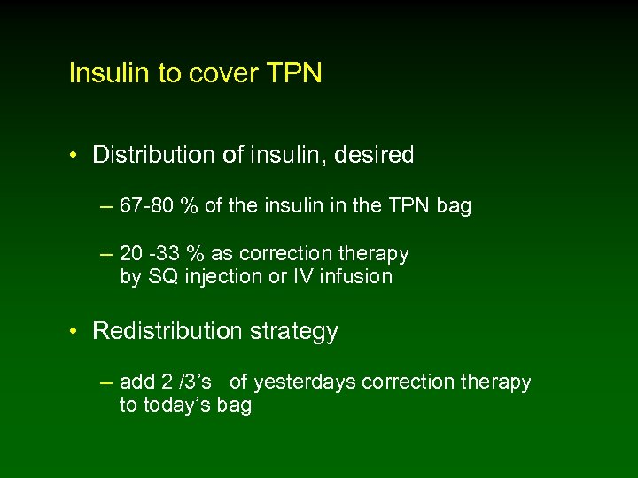 Insulin to cover TPN • Distribution of insulin, desired – 67 -80 % of