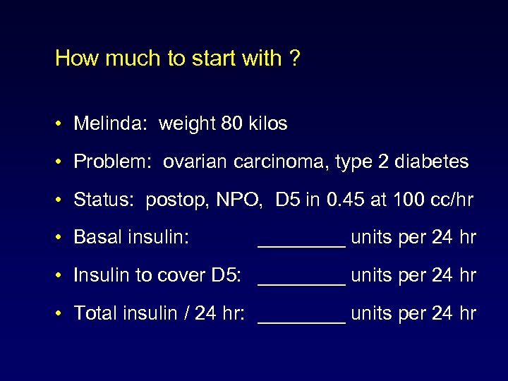 How much to start with ? • Melinda: weight 80 kilos • Problem: ovarian