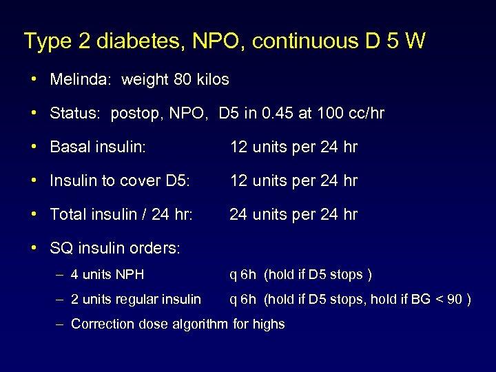 Type 2 diabetes, NPO, continuous D 5 W • Melinda: weight 80 kilos •