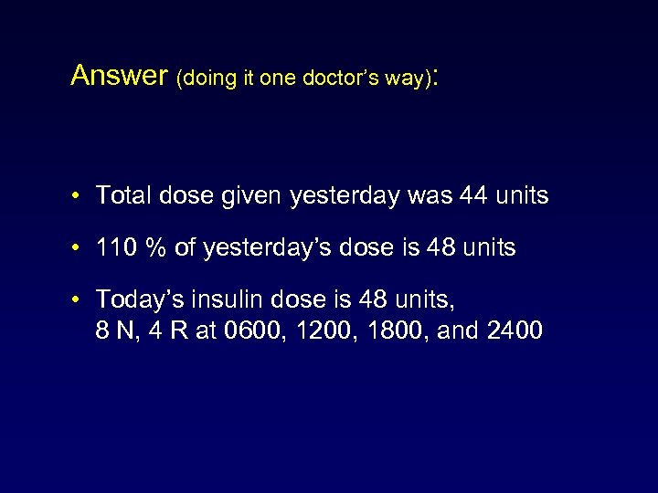 Answer (doing it one doctor's way): • Total dose given yesterday was 44 units