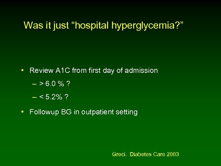 "Was it just ""hospital hyperglycemia? "" • Review A 1 C from first day"
