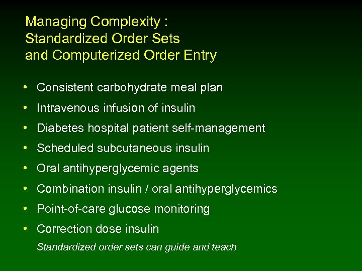Managing Complexity : Standardized Order Sets and Computerized Order Entry • Consistent carbohydrate meal