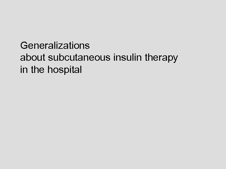 Generalizations about subcutaneous insulin therapy in the hospital