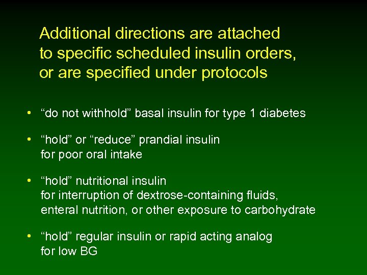 Additional directions are attached to specific scheduled insulin orders, or are specified under protocols