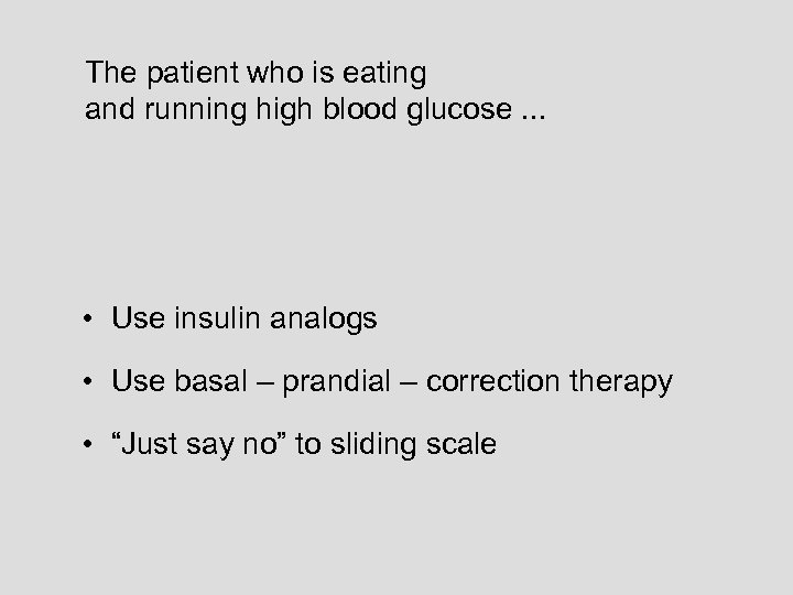 The patient who is eating and running high blood glucose. . . • Use