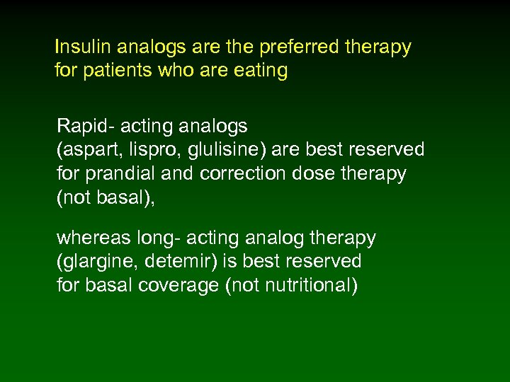 Insulin analogs are the preferred therapy for patients who are eating Rapid- acting analogs