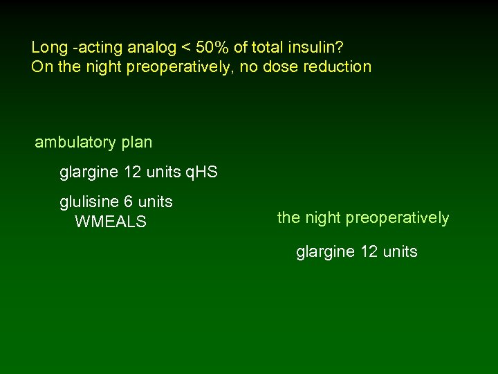 Long -acting analog < 50% of total insulin? On the night preoperatively, no dose