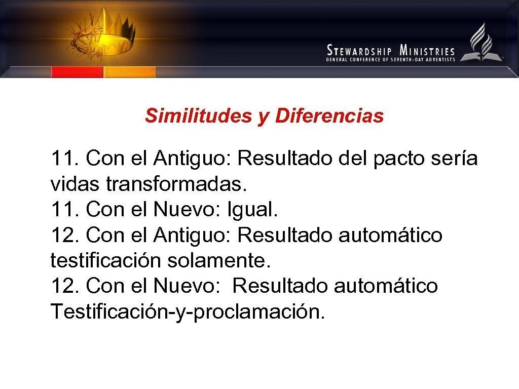 Similitudes y Diferencias 11. Con el Antiguo: Resultado del pacto sería vidas transformadas. 11.