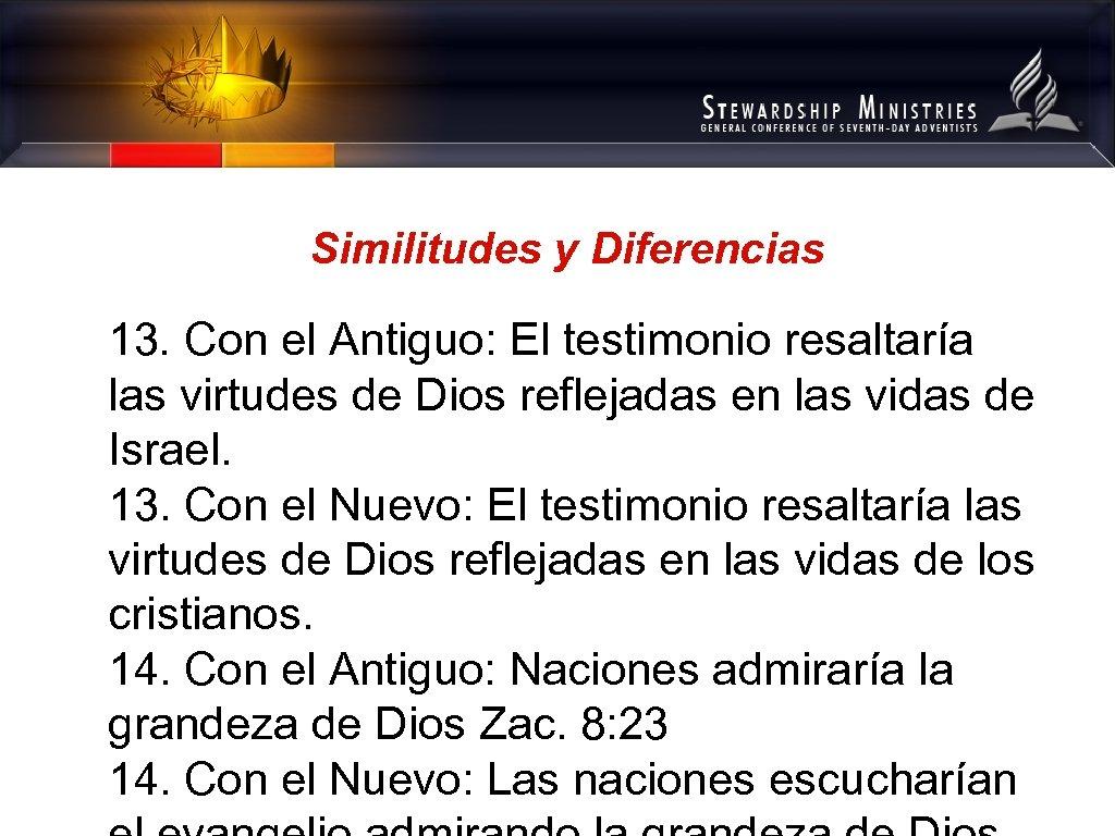 Similitudes y Diferencias 13. Con el Antiguo: El testimonio resaltaría las virtudes de Dios