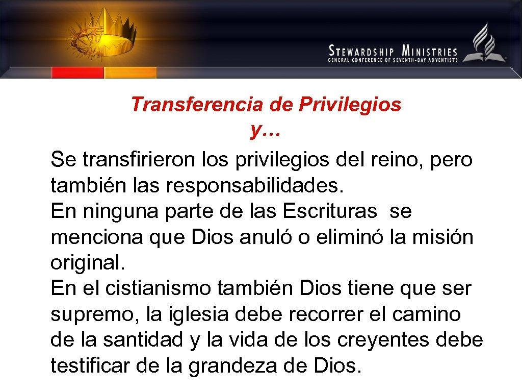 Transferencia de Privilegios y… Se transfirieron los privilegios del reino, pero también las responsabilidades.