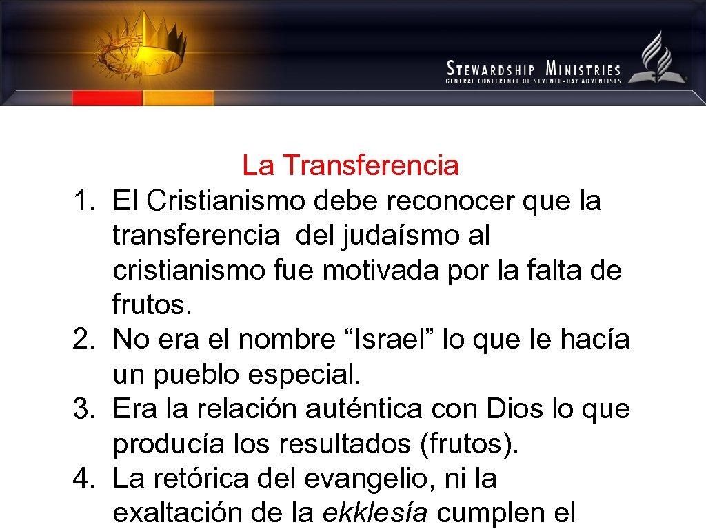 1. 2. 3. 4. La Transferencia El Cristianismo debe reconocer que la transferencia del