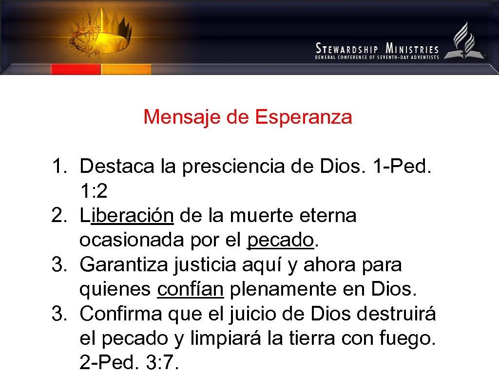 Mensaje de Esperanza 1. Destaca la presciencia de Dios. 1 -Ped. 1: 2 2.