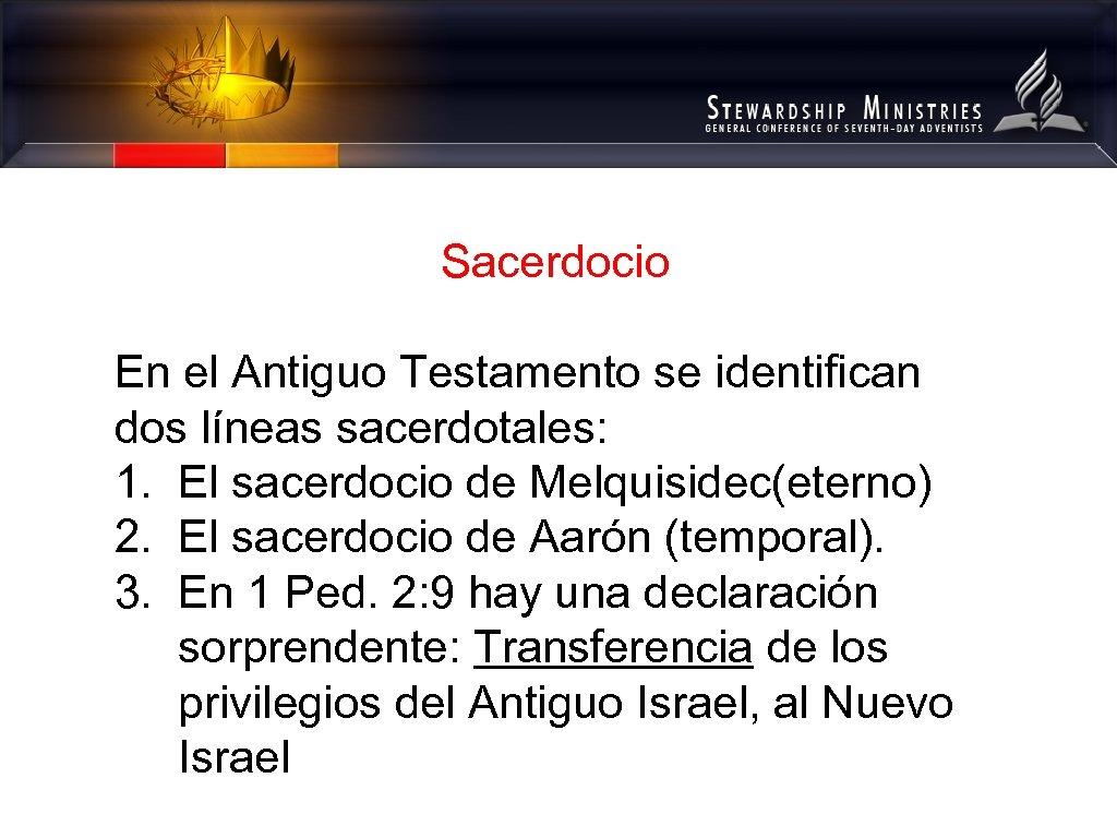 Sacerdocio En el Antiguo Testamento se identifican dos líneas sacerdotales: 1. El sacerdocio de
