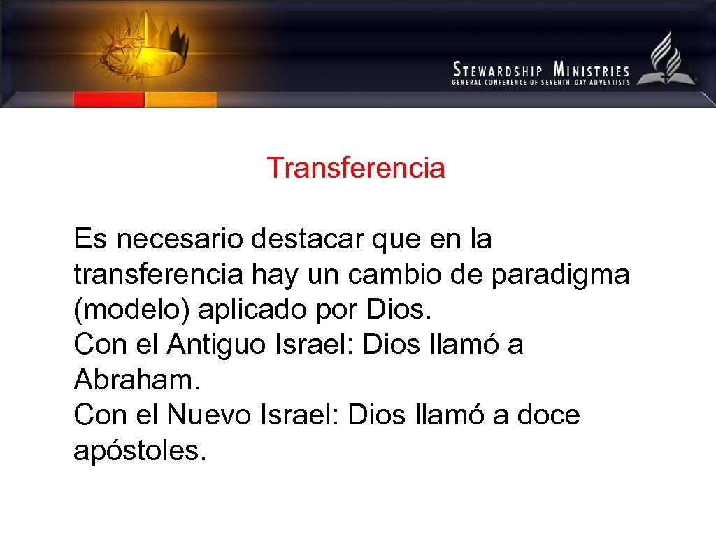 Transferencia Es necesario destacar que en la transferencia hay un cambio de paradigma (modelo)