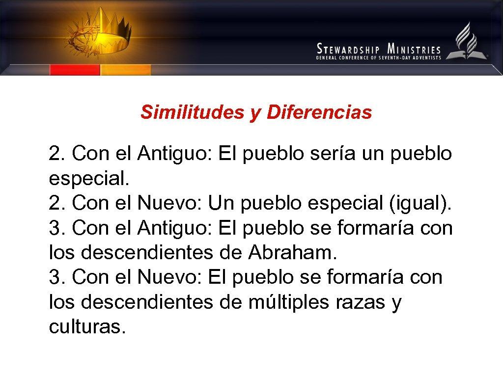 Similitudes y Diferencias 2. Con el Antiguo: El pueblo sería un pueblo especial. 2.