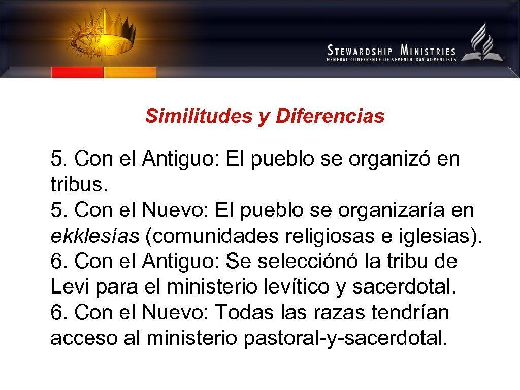 Similitudes y Diferencias 5. Con el Antiguo: El pueblo se organizó en tribus. 5.