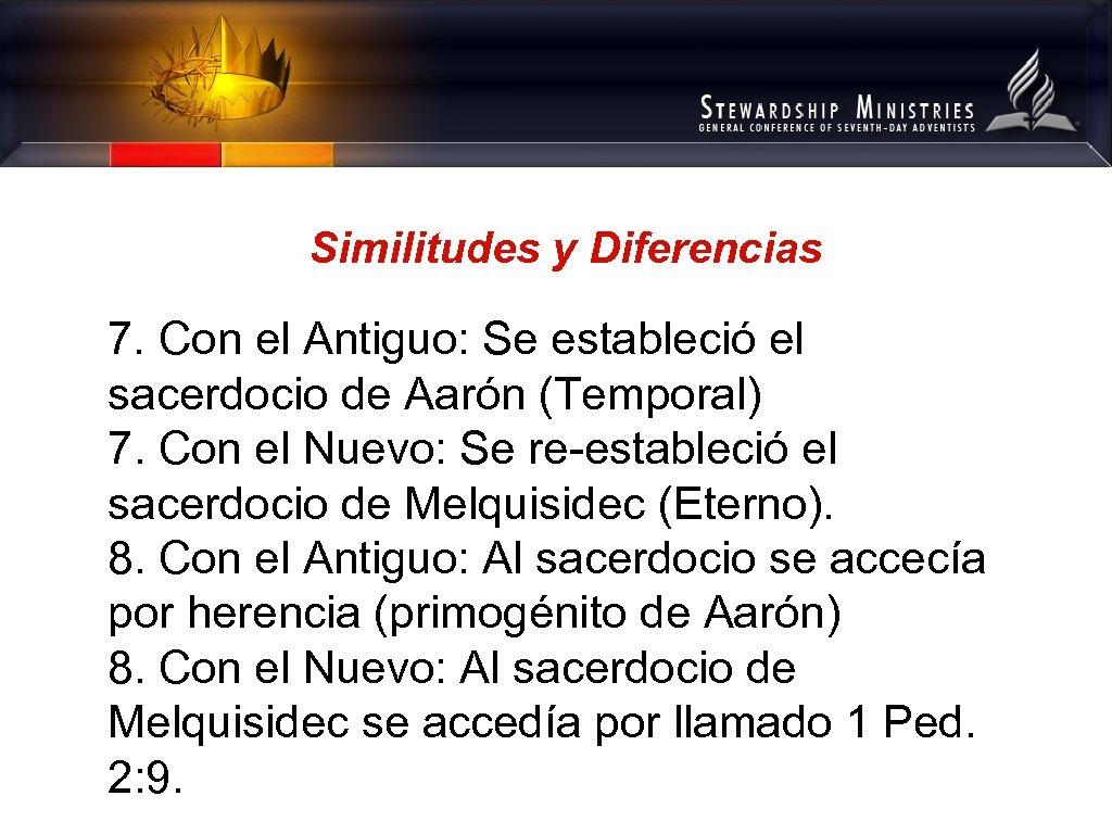 Similitudes y Diferencias 7. Con el Antiguo: Se estableció el sacerdocio de Aarón (Temporal)
